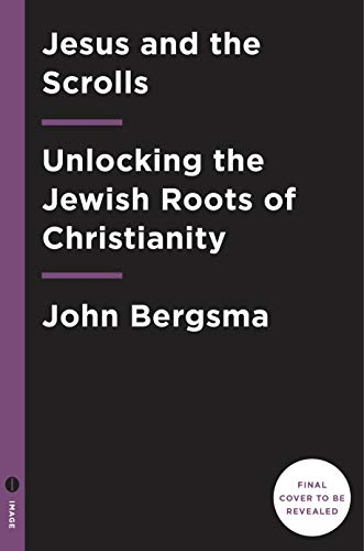 Jesus and the Dead Sea Scrolls: Unlocking the Jewish Roots of Christianity (English Edition)