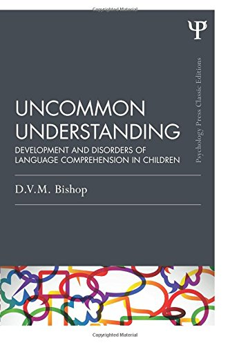 Uncommon Understanding (Classic Edition): Development and disorders of language comprehension in children (Psychology Press & Routledge Classic Editions) por Dorothy V. M. Bishop