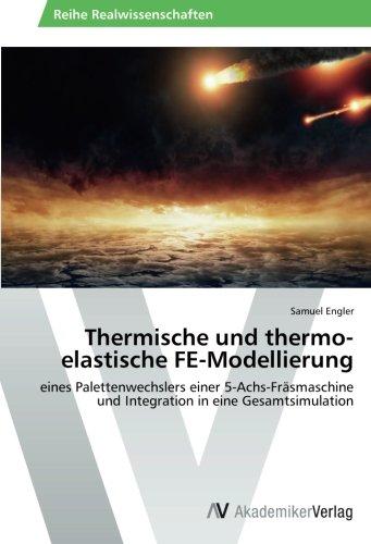 Thermische und thermo-elastische FE-Modellierung: eines Palettenwechslers einer 5-Achs-Fräsmaschine und Integration in eine Gesamtsimulation
