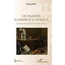 Les musiciens, la maladie et la médecine: de Guillaume de Machaut à Béla Bartok