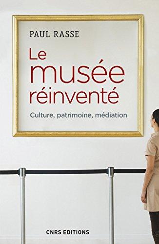 Le musée réinventé. Culture, patrimoine, médiation