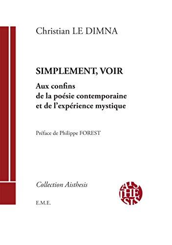 Simplement, voir: Aux confins de la poésie contemporaine et de l'expérience mystique (Aisthesis)
