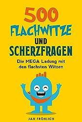 500 Flachwitze und Scherzfragen: Die MEGA Ladung mit den flachsten Witzen (Witzesammlung, Witze Deutsch, Witze für Kinder, Erstleser Kindle, witzig, witze ... witzebuch kinder ab 8) (Witze Collection 1)