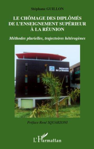 Le chômage des diplômés de l'enseignement supérieur à la Réunion : Méthodes plurielles, trajectoires hétérogènes par Stéphane Guillon