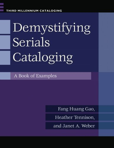 Demystifying Serials Cataloging: A Book of Examples (Third Millennium Cataloging) by Fang Huang Gao (2012-10-17)
