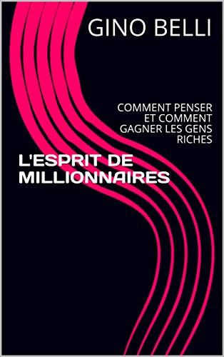 Couverture du livre L'ESPRIT DE MILLIONNAIRES:  COMMENT PENSER ET COMMENT GAGNER LES GENS RICHES