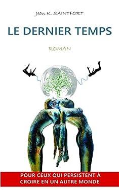 LE DERNIER TEMPS: Un roman à suspens sur les combats d'un peuple non-violent et les pouvoirs de la pensée. Une romance hors du temps.