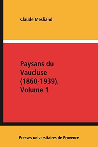 Paysans du Vaucluse (1860-1939). Volume 1 (Hors collection) par Claude Mesliand