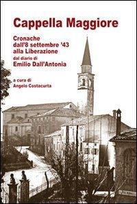 Cappella Maggiore cronache dall'8 settembre '43 alla liberazione. Dal diario di Emilio Dall'Antonia