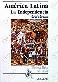 América Latina: la Independencia (Historia Y Literatura - Biblioteca Básica De Historia)