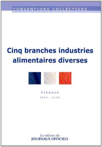 Cinq branches - Industries alimentaires diverses - Convention collective 1ère édition - Brochure 3384 - IDCC : 3109