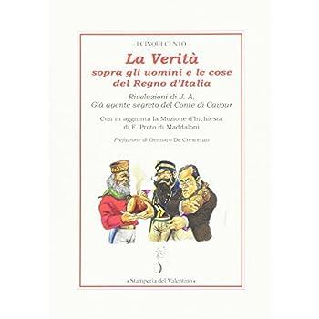 La Verità Sopra Gli Uomini E Le Cose Del Regno D'italia.