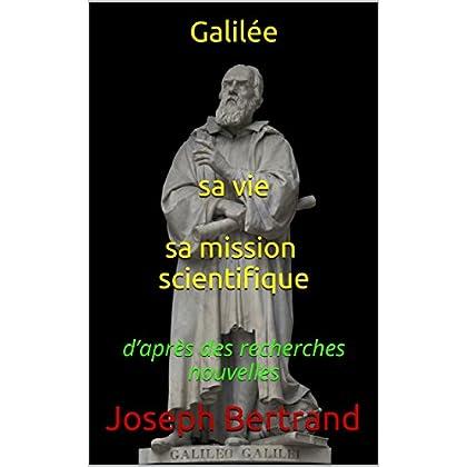 Galilée sa vie sa mission scientifique: d'après des recherches nouvelles