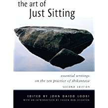 The Art of Just Sitting: Essential Writings on the Zen Practice of Shikantaza (English Edition)