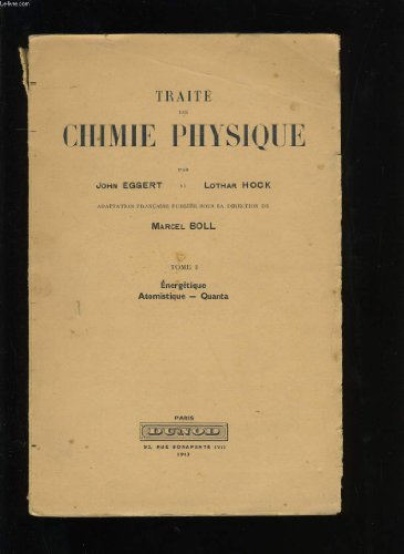 Traite de chimie physique. tome 1. energetique, atomistique, quanta.
