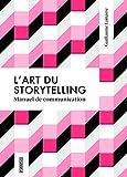 L'art du storytelling - Guide de communication...