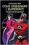 Come disegnare i supereroi. Ediz. illustrata