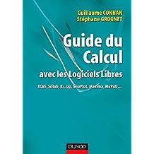 Guide du Calcul avec les logiciels libres : XCAS, Scilab, Bc, Gp, GnuPlot, Maxima, MuPAD...