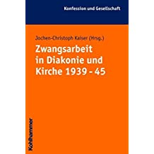 Zwangsarbeit in Kirche und Diakonie 1939 - 45 (Konfession und Gesellschaft, Band 32)