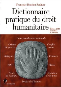 Dictionnaire pratique du droit humanitaire de Françoise BOUCHET-SAULNIER ( 14 novembre 2013 )