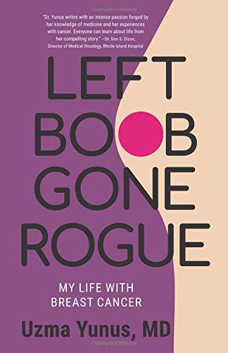 Left Boob Gone Rogue: My Life With Breast Cancer por Uzma Yunus MD