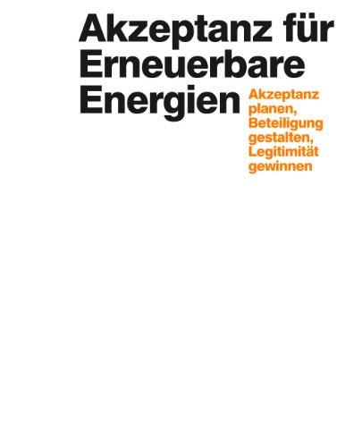 Akzeptanz für Erneuerbare Energien: Akzeptanz planen, Bürgerbeteiligung gestalten, Legitimität gewinnen