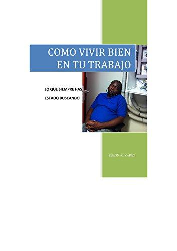 COMO VIVIR BIEN EN TU TRABAJO por Simón Alvarez