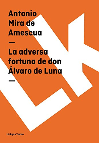 La adversa fortuna de don Álvaro de Luna (Teatro) por Antonio Mira de Amescua