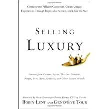 Selling Luxury: Connect with Affluent Customers, Create Unique Experiences Through Impeccable Service, and Close the Sale by Robin Lent (2009-06-15)