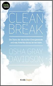 Clean Break: Die Story der deutschen Energiewende und was Amerika daraus lernen kann (Kindle Single)