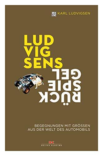Ludvigsens Rückspiegel: Begegnungen mit Größen aus der Welt des Automobils