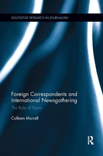 Foreign Correspondents and International Newsgathering: The Role of Fixers (Routledge Research in Journalism)