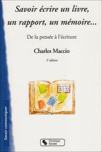 Savoir écrire un livre, un rapport, un mémoire : De la pensée à l'écriture par Charles Maccio