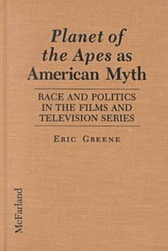 Planet of the Apes as American Myth: Race and Politics in the Films and Television Series by Eric Greene (1996-02-01) par Eric Greene
