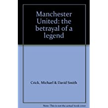 Manchester United: The Betrayal of a Legend