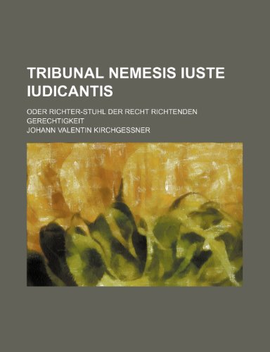 Tribunal Nemesis Iuste Iudicantis; Oder Richter-Stuhl Der Recht Richtenden Gerechtigkeit (Richter Stuhl)