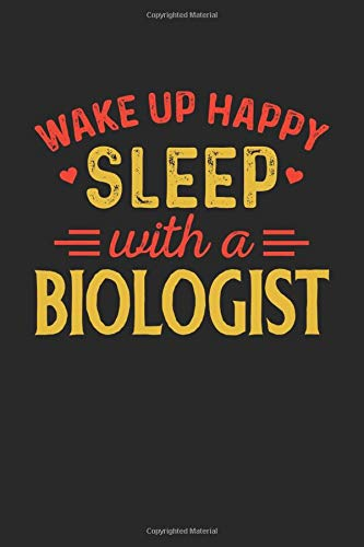 Wake Up Happy Sleep With A Biologist: Notebook, Diary and Journal 6x9 Funny Biologist Funny Gag Gift with 120 Lined Pages
