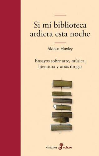 Si mi biblioteca ardiera esta noche (Edhasa Literaria) por Aldous Huxley