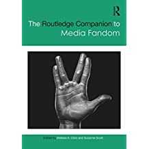 The Routledge Companion to Media Fandom (Routledge Media and Cultural Studies Companions)