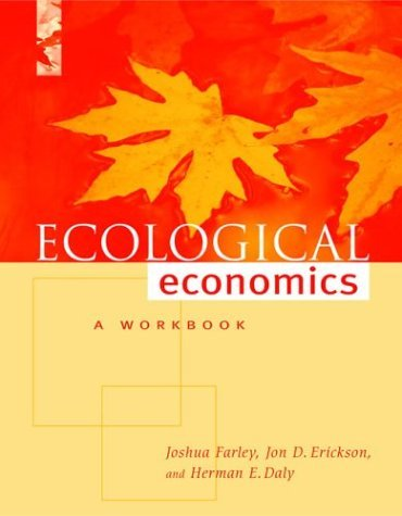 Ecological Economics: A Workbook for Problem-Based Learning by Joshua Farley (2005-03-25)