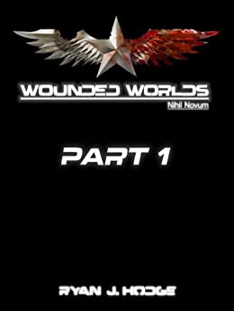Wounded Worlds: Nihil Novum - Part 1 by [Hodge, Ryan]