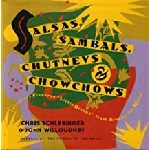 Salsas, Sambals, Chutneys and Chowchows by Schlesinger, Chris, Willoughby, John (1993) Hardcover