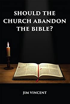 Should the Church Abandon the Bible? by [Vincent, Jim]
