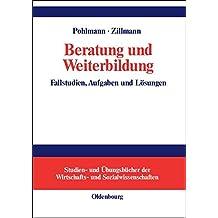 Beratung und Weiterbildung: Fallstudien, Aufgaben und Lösungen (Studien- und Übungsbücher der Wirtschafts- und Sozialwissenschaften)
