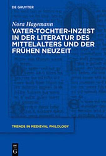 Vater-Tochter-Inzest in der Literatur des Mittelalters und der Frühen Neuzeit (Trends in Medieval Philology, Band 36)