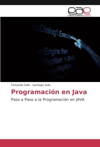 Programación en Java: Paso a Paso a la Programación en JAVA por Fernando Solis