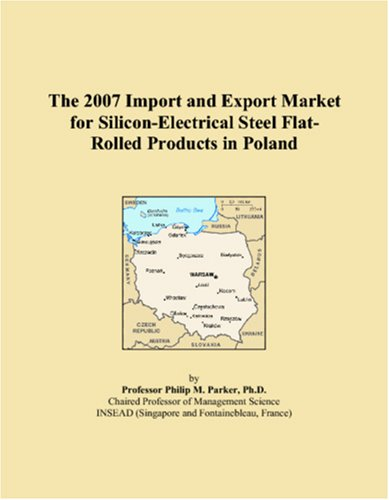 The 2007 Import and Export Market for Silicon-Electrical Steel Flat-Rolled Products in Poland