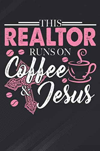 Realtor: This  Runs On Coffee & Jesus Real Estate Agen Notebook, Journal for Writing, Size 6