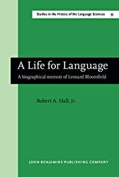 A Life for Language: A biographical memoir of Leonard Bloomfield (Studies in the History of the Language Sciences)