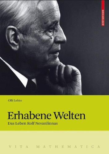 Erhabene Welten: Das Leben Rolf Nevanlinnas (Vita Mathematica (14), Band 14)